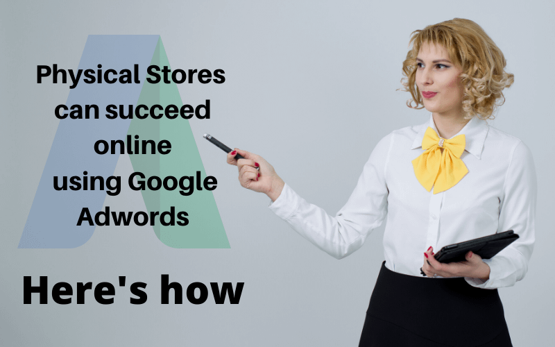 Physical-Stores-can-succeed-online-using-Google-Adwords-Heres-how.